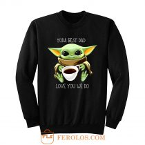 Yoda Best Dad Love You We Do Sweatshirt