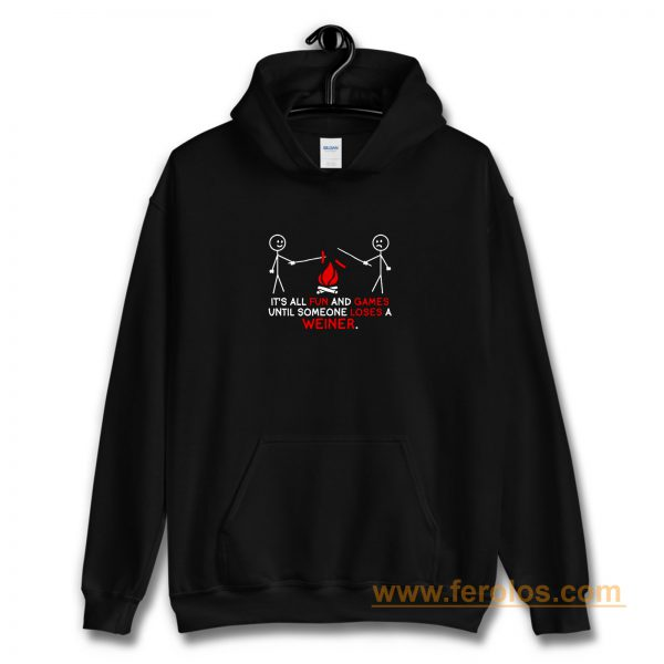 All Fun And Games Until Funny Novelty Hoodie