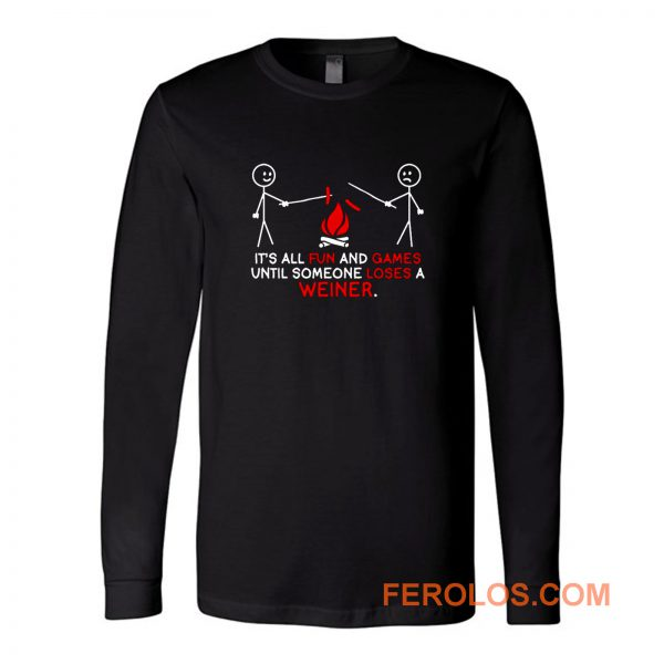 All Fun And Games Until Funny Novelty Long Sleeve