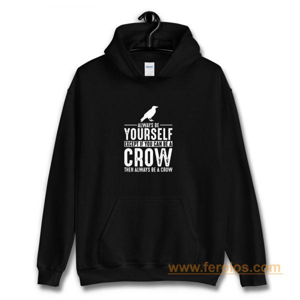 Always Be Yourself Crow Hoodie