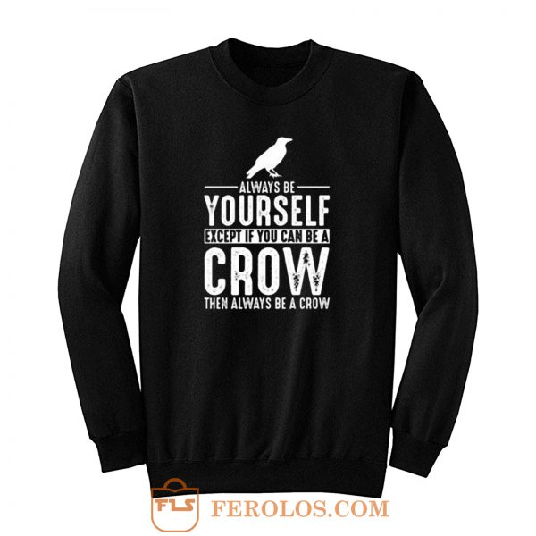 Always Be Yourself Crow Sweatshirt
