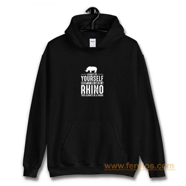 Always Be Yourself Rhino Hoodie