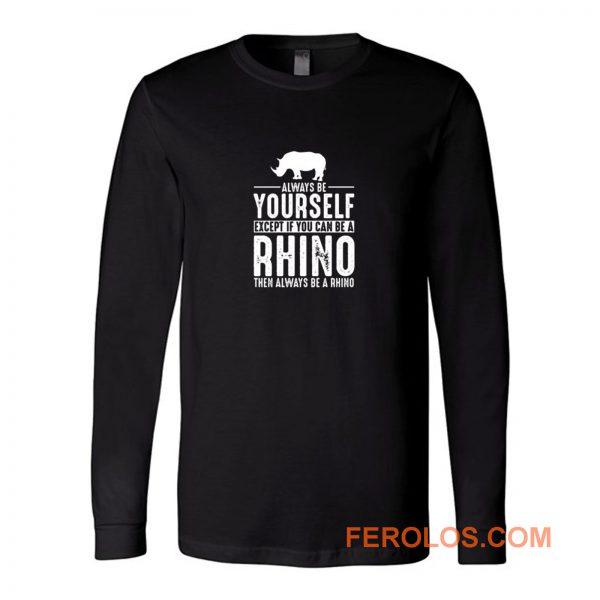 Always Be Yourself Rhino Long Sleeve