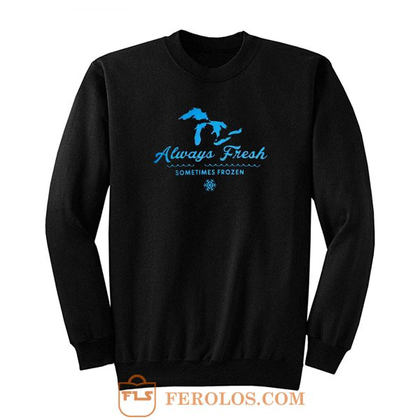 Always Fresh Frozen Sweatshirt