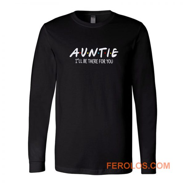 Auntie Ill Be There For You Long Sleeve