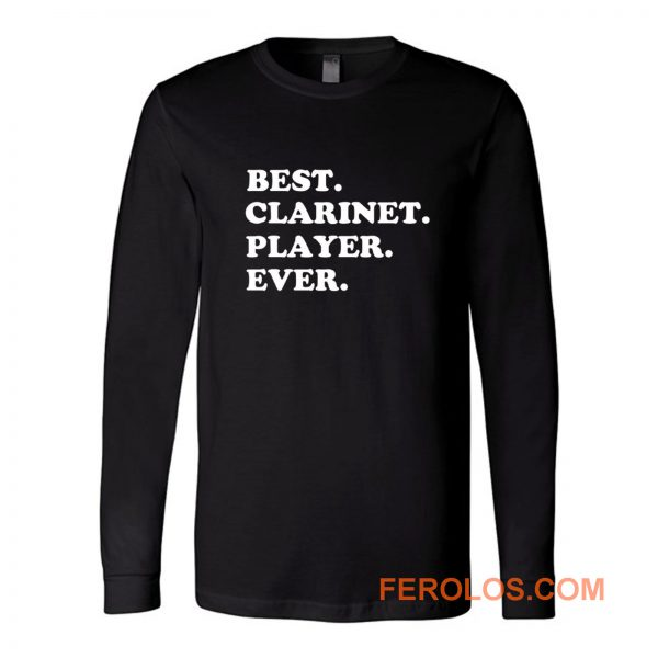 Best Clarinet Player Ever Long Sleeve