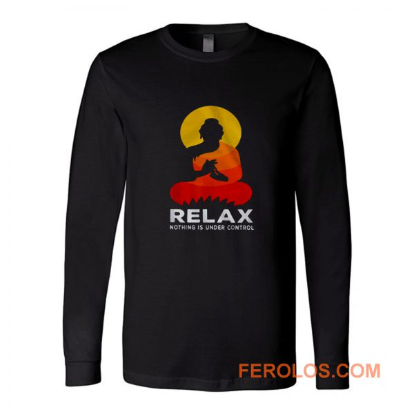 Buddha Nothing Is Under Control Relax Long Sleeve