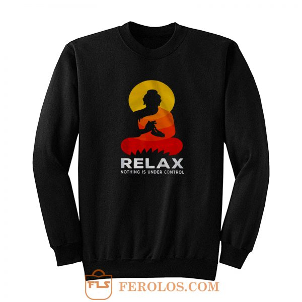 Buddha Nothing Is Under Control Relax Sweatshirt
