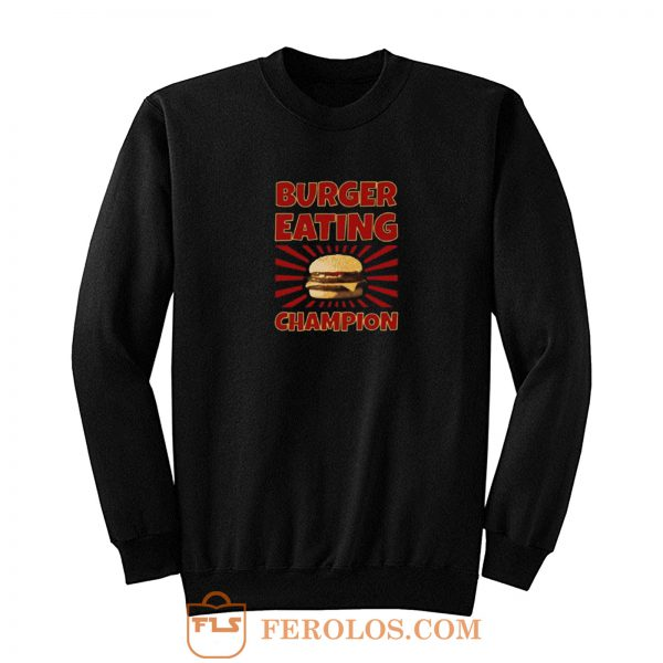 Burger Eating Champion Sweatshirt