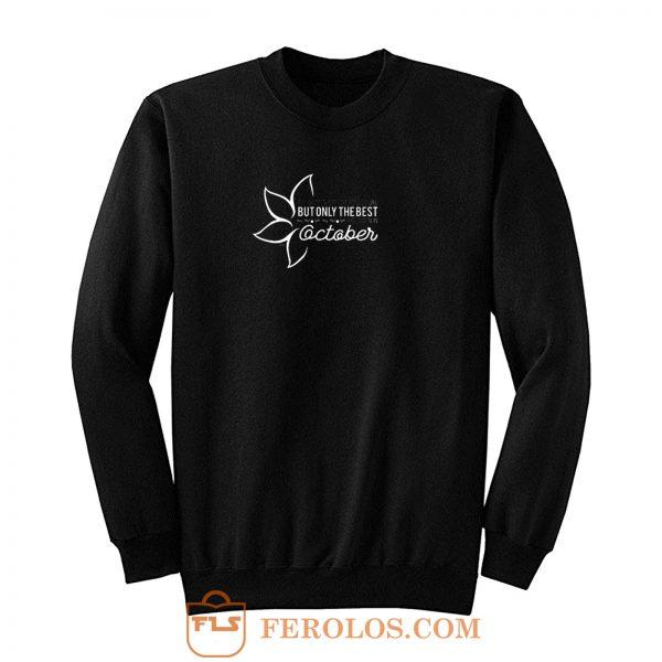 But Only The Best October Sweatshirt
