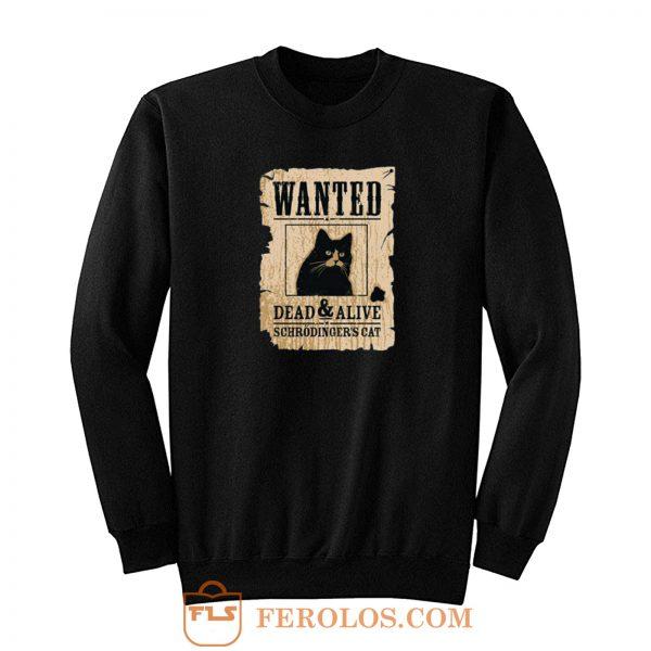 Cat Wanted Dead Or Alive Sweatshirt