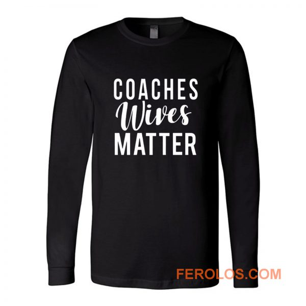 Coaches Wives Matters Long Sleeve