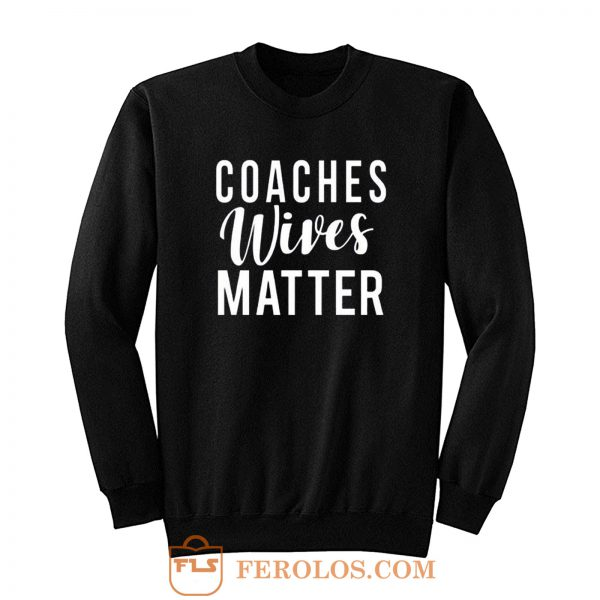 Coaches Wives Matters Sweatshirt