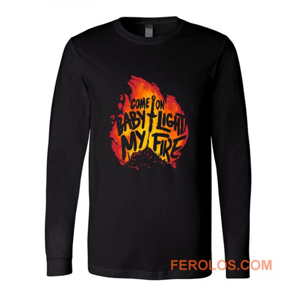 Come On Baby Light My Fire Long Sleeve