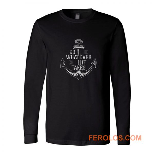 Do Whatever It Takes Anchor Long Sleeve