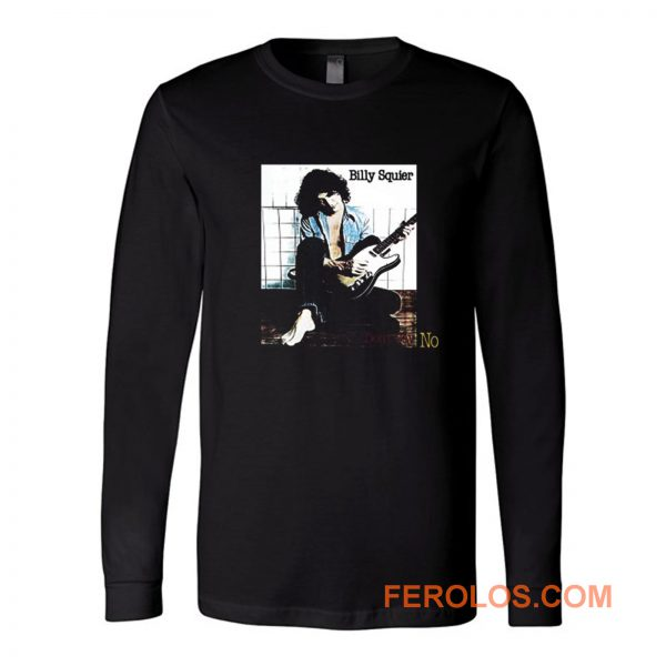 Dont Say No Billy Squier Long Sleeve