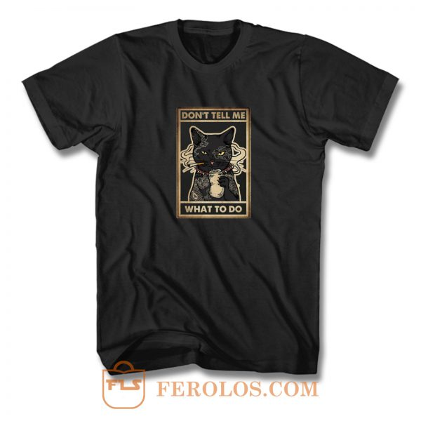 Dont Tell Me What To Do Cat T Shirt