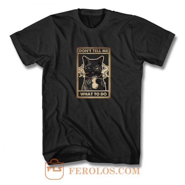 Dont Tell Me What To Do Smokey Cats T Shirt