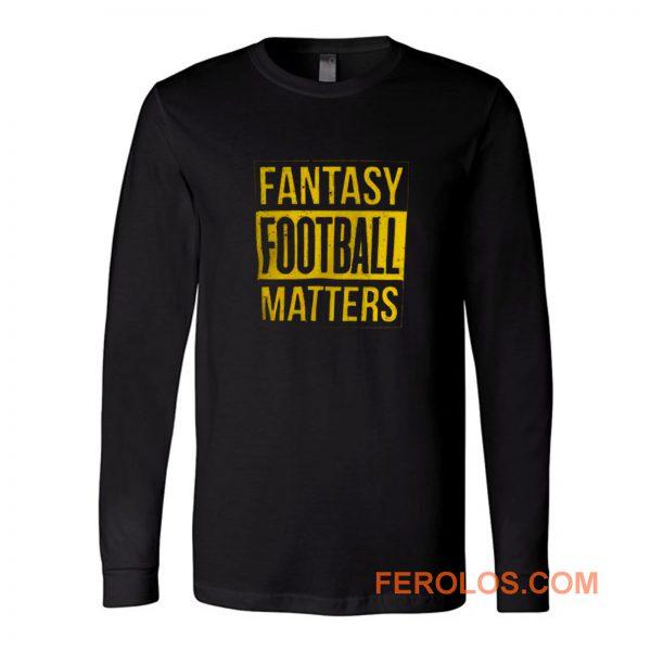 Fantasy Football Matters Long Sleeve