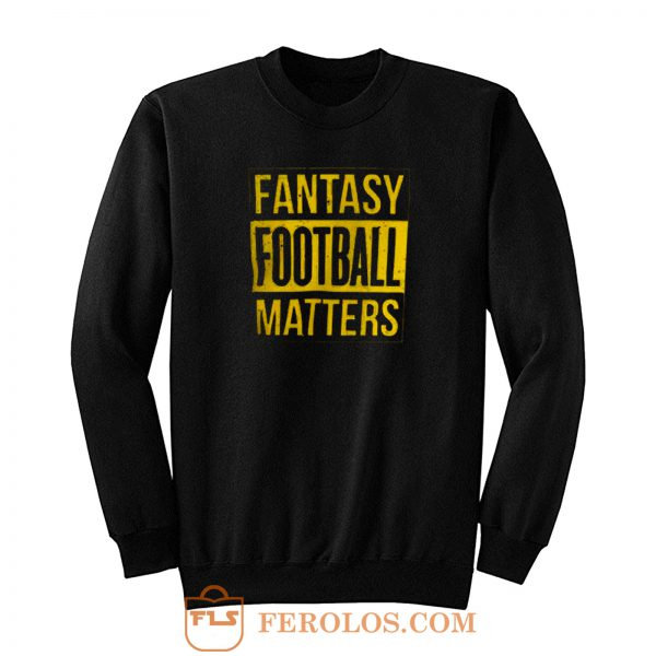 Fantasy Football Matters Sweatshirt