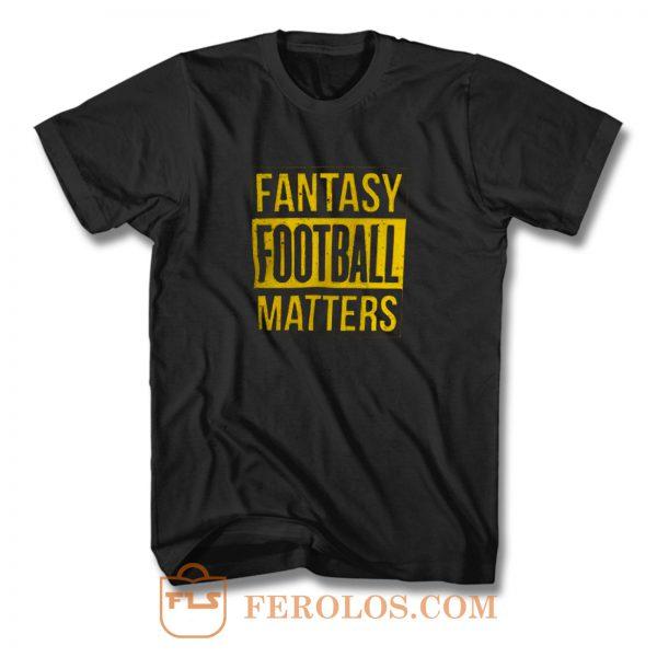 Fantasy Football Matters T Shirt