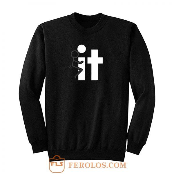 Fck It Sarcastic Offensive Rude Sweatshirt