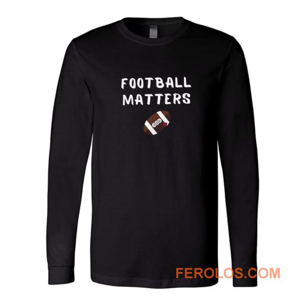 Football Matters Long Sleeve