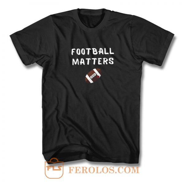 Football Matters T Shirt