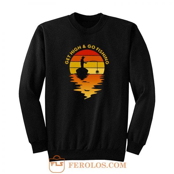 Get High Go Fishing Fisherman Sweatshirt
