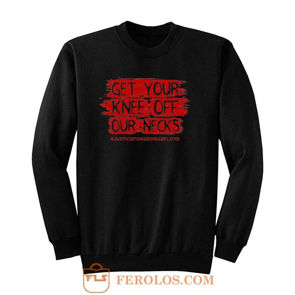 Get Your Knee Off Our Neck Sweatshirt