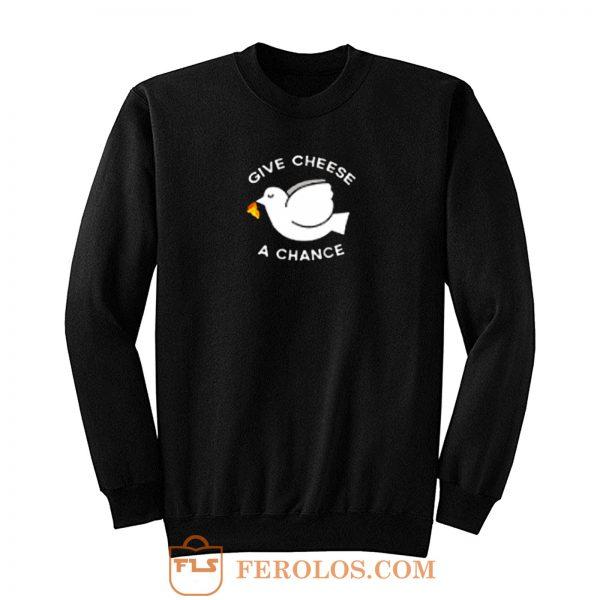 Give Cheese A Chance Peace Sweatshirt