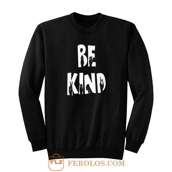 Hand Fingers Be Kind Sweatshirt