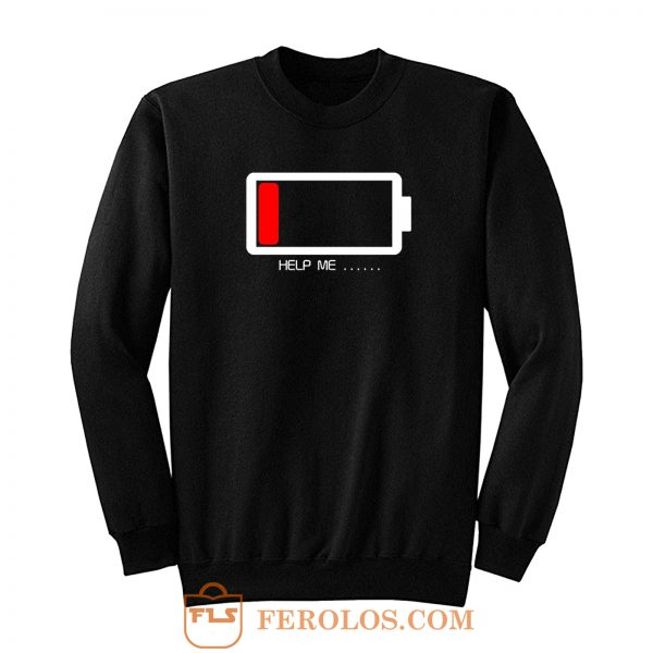Help Me Low Battery Sweatshirt