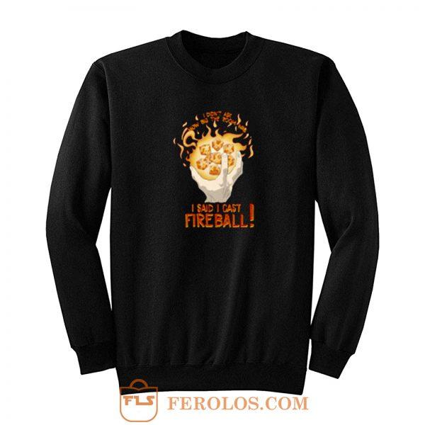 I Cast Fire Ball Sweatshirt