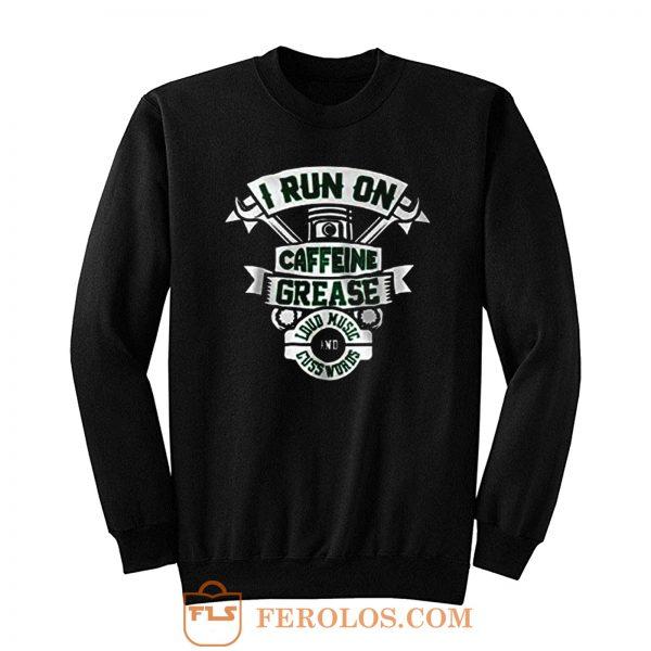 I Run On Caffeine Grease Sweatshirt