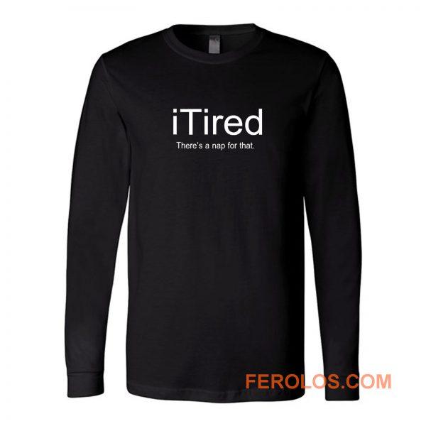 I Tired Funny Long Sleeve