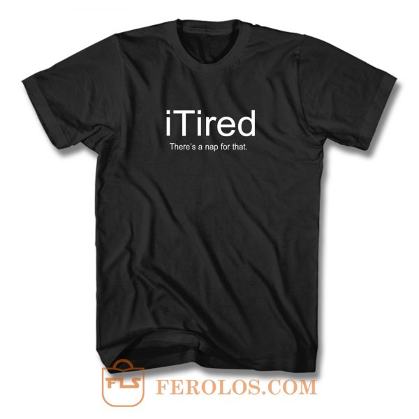 I Tired Funny T Shirt
