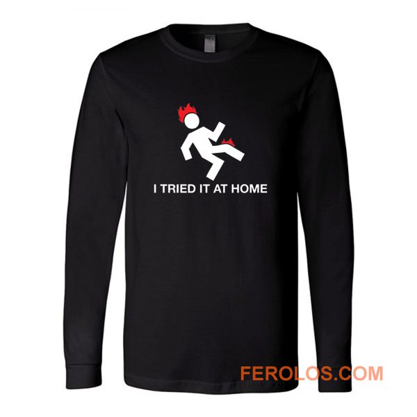 I Tried It At Home Long Sleeve