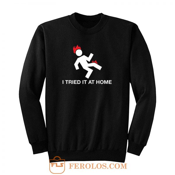 I Tried It At Home Sweatshirt