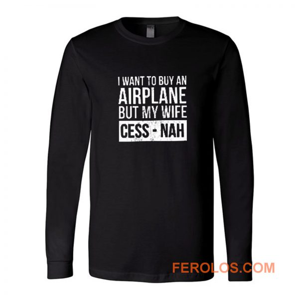 I Want To Buy An Airplane But My Wife Ces Nah Long Sleeve
