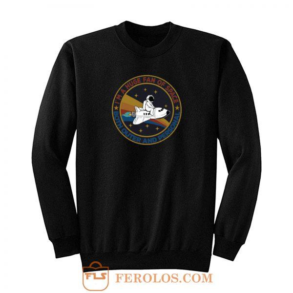 Im A Huge Fan Of Space Sweatshirt