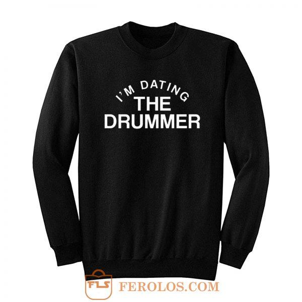 Im Datiing The Drummer Sweatshirt