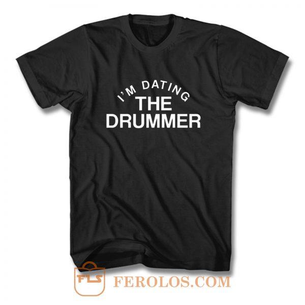 Im Datiing The Drummer T Shirt