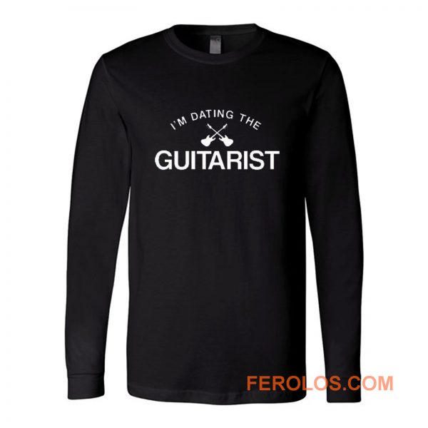 Im Dating The Guitarist Long Sleeve