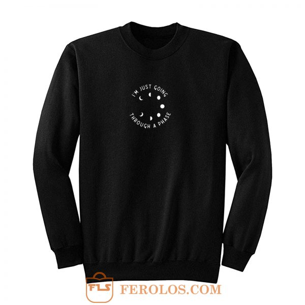 Im Just Going Trough A Phase Sweatshirt