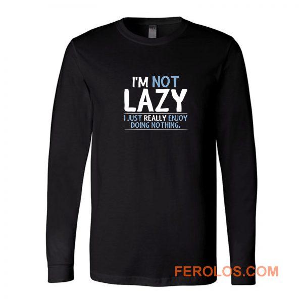 Im Not Lazy Long Sleeve