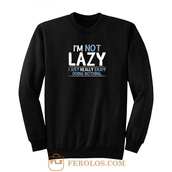 Im Not Lazy Sweatshirt