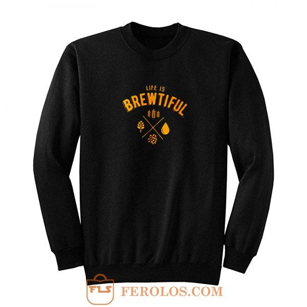 Life Is Brewtiful Sweatshirt