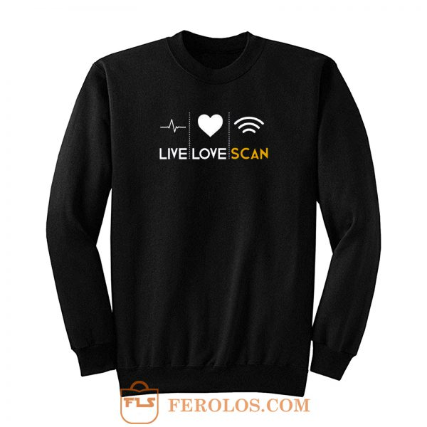 Live Love Scan Sweatshirt