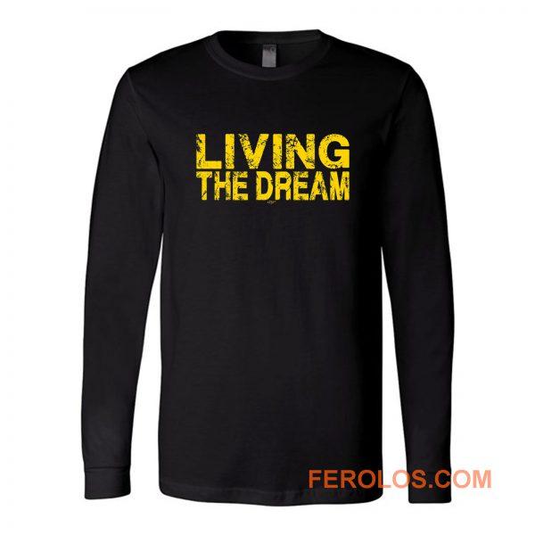 Living The Dream Long Sleeve